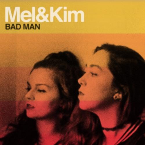 """Mel & Kim """"Bad Man"""""""