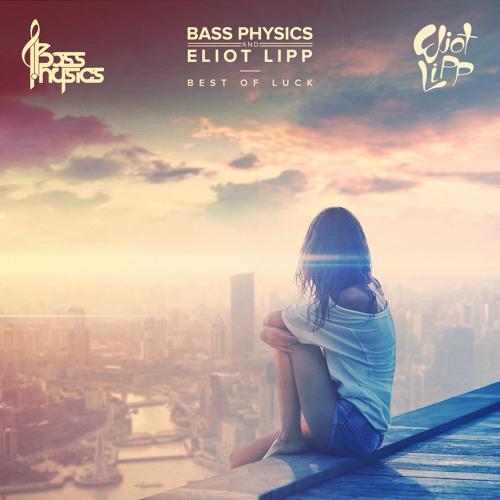 Bass Physics X Eliot Lipp - Best of Luck