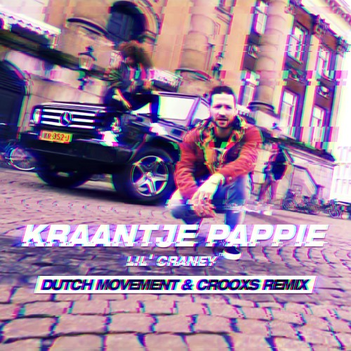 Kraantje Pappie - Lil Craney (Dutch Movement & Crooxs Remix)