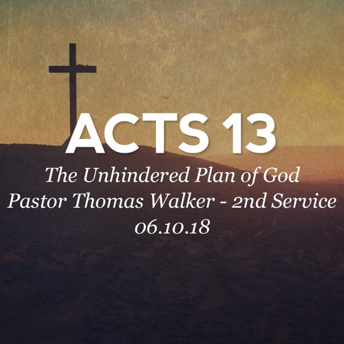 06.10.18 - Acts 13 - The Unhindered Plan of God - Pastor Thomas Walker - 2nd Service