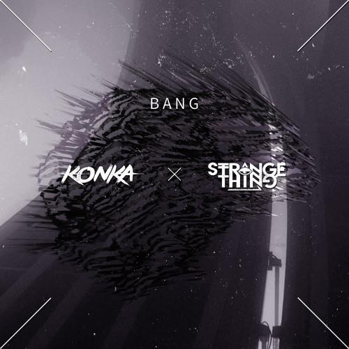 Konka x Strange Thing - Bang