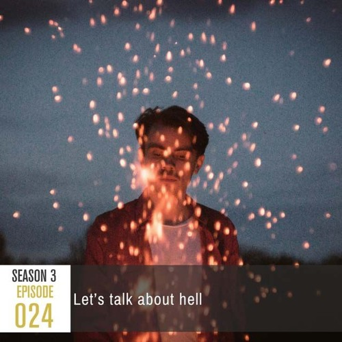 Season 3, Episode 24: Let's Talk About Hell