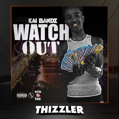 Kai Bandz Watch Out Thizzler Com Exclusive By Thizzler