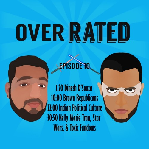 Overrated Ep. 10: Brown Republicans, Indian Political Culture, Kelly Marie Tran, & Toxic Fandoms