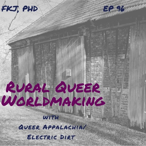 EP 96: Rural Queer Worldmaking with Queer Appalachia/Electric Dirt