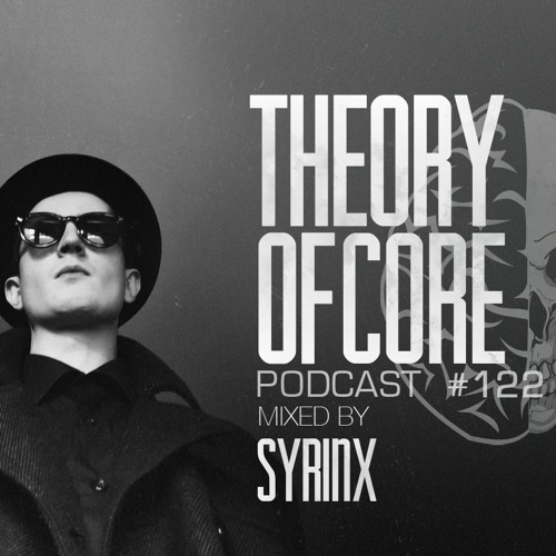 Theory Of Core - Podcast #122 Mixed By Syrinx
