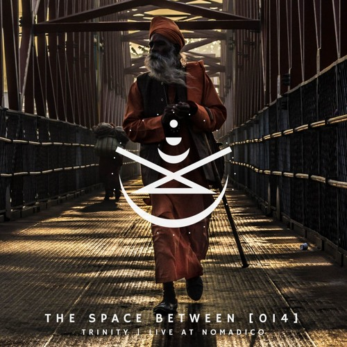 The Space Between [014]: Trinity (Live at Nomadico)