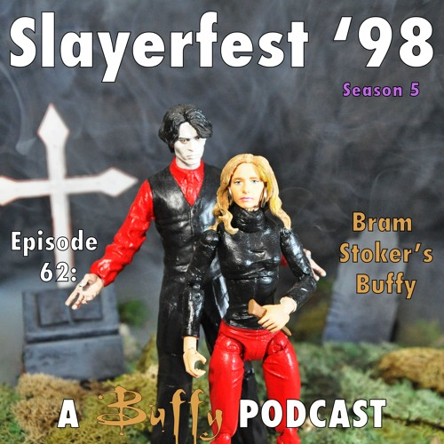 Ep 62: Bram Stoker's Buffy