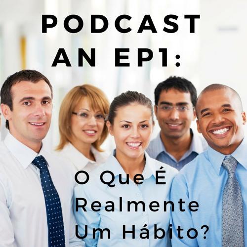 EP 001 - O Que É Realmente Um Hábito?