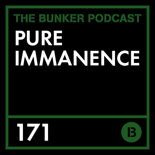 The Bunker Podcast 171: Pure Immanence