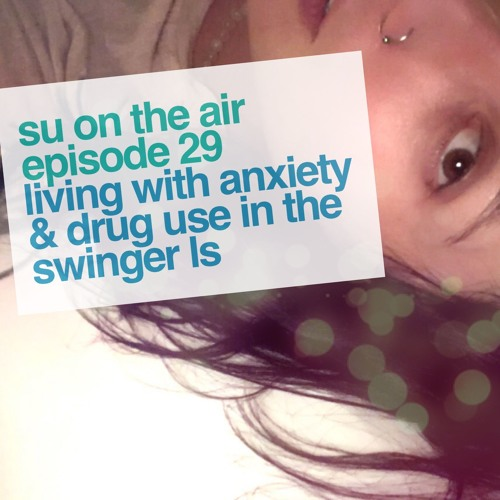Living with Anxiety & Drug Use in the Swinger Lifestyle - Episode 29