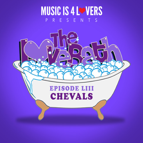 The LoveBath LIII featuring Chevals [Musicis4Lovers.com]