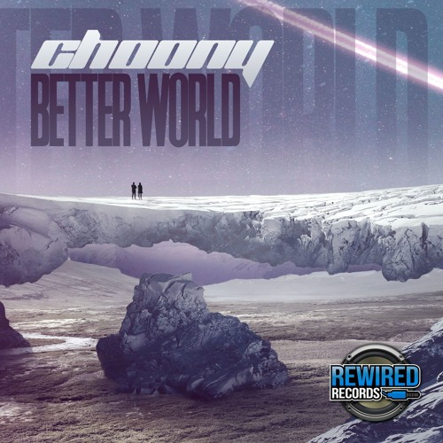 Choony - Better World by Rewired Records | Free Listening on