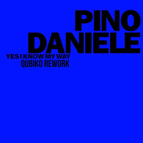 Pino daniele yes i know my way (qubiko rework)free download by q.