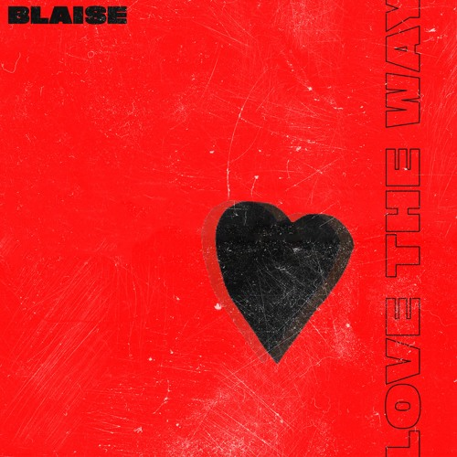 BLAISE Love The Way