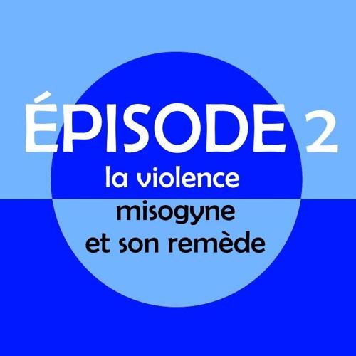 Le Miroir tranquille (épisode 2) : la violence misogyne et son remède