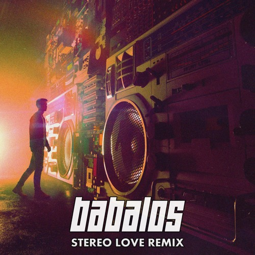 Babalos - Stereo Love Remix by Babalos (Official) | Free Listening
