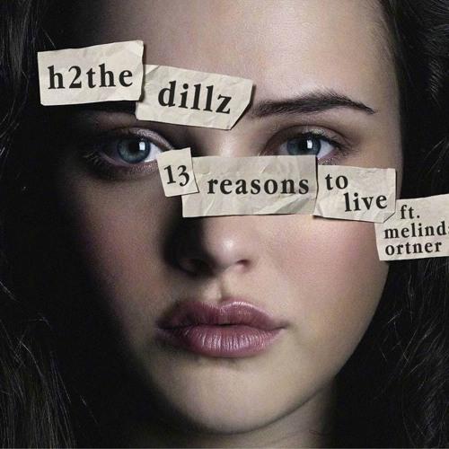 "h2the & Dillz - ""13 Reasons To Live ft. Melinda Ortner"""