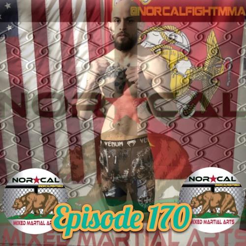 Episode 170: @norcalfightmma Podcast Featuring Gabriel Juarez