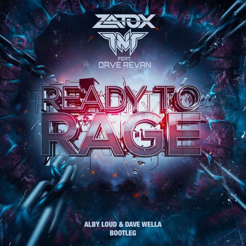 Zatox & TNT - Ready To Rage ft. Dave Revan (Alby Loud & Dave Wella Bootleg)