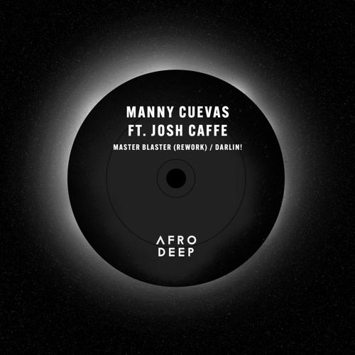 Manny Cuevas feat. Josh Caffe - Master Blaster (Rework) / Darlin!  [ Previews - AFRO DEEP ]