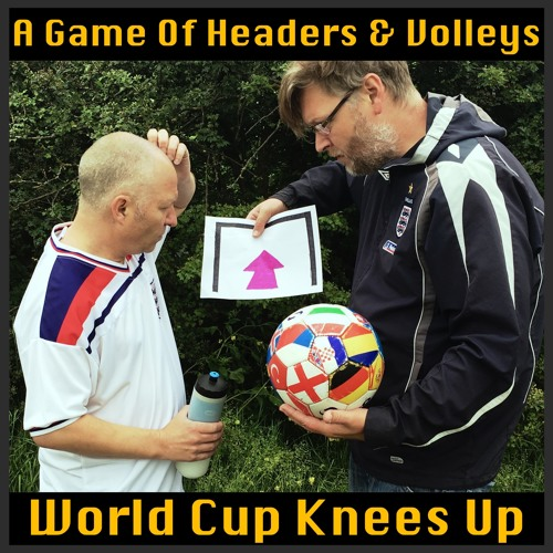 A Game Of Headers & Volleys World Cup Knees Up Episode One