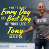 223: How to Make Every Day the Best Day of Your Life - with Tony Carlston