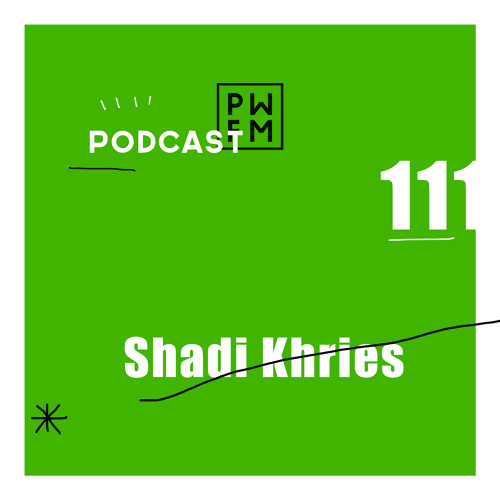 Podcast PWFM111 : Shadi Khries 🏜