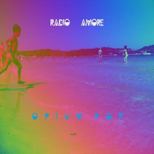 Radio Amore OPIUM POP album preview