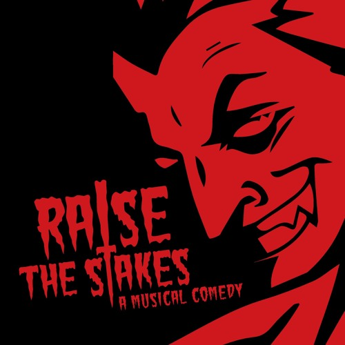 Raise The Stakes - A Musical Comedy