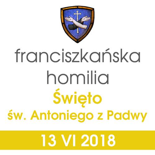 Homilia: święto św. Antoniego Padewskiego - 13 VI 2018