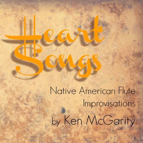 Heart Songs - Native American Flute Improvisations by Ken McGarity