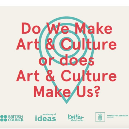 Do We Make Art and Culture or does Art and Culture Make Us?