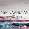 Meri Jaaneman - Feat. Skyga Singh - Official Audio