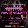 125 - TOP 5 MOVIE VILLAINS OF ALL TIME