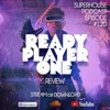 SUPERHOUSE 120 - READY PLAYER ONE MOVIE REVIEW