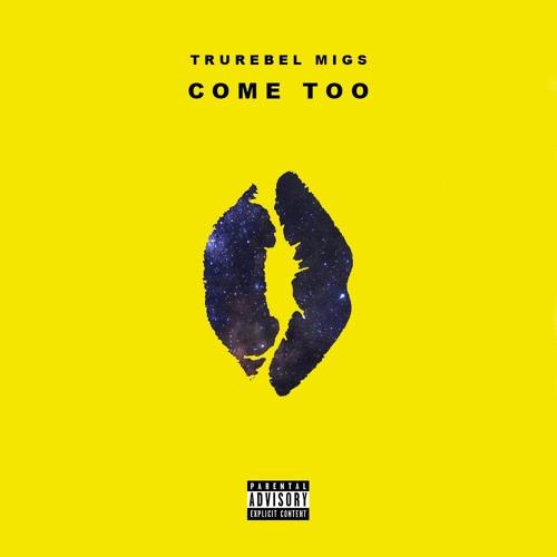 Come Too