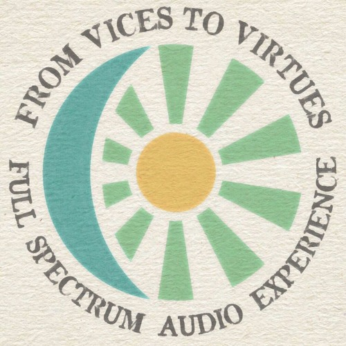 My Podcast - From Vices To Virtues: A Full Spectrum Audio Experience
