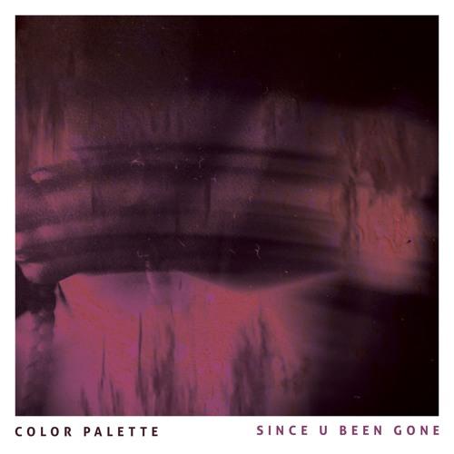 COLOR PALETTE - SINCE U BEEN GONE (COVER)