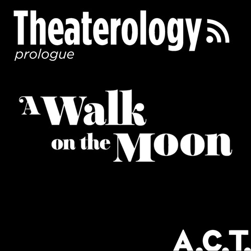 An A.C.T. Prologue Discussion: A Walk on the Moon