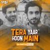 Tera Yaar Hoon Main | Sonu Ke Titu Ki Sweety | Arijit Singh - DJ PARTH