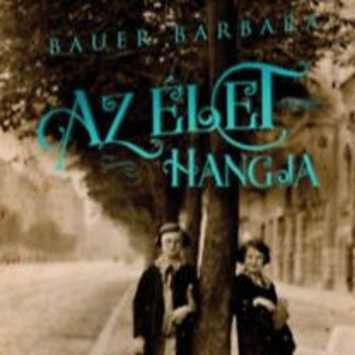 Az élet hangja - Bauer Barbara