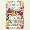 Life in the Garden by Penelope Lively, read by Heather Lloyd
