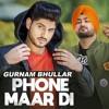 Phone Maar Di || Gurnam Bhullar || Latest Punjabi Songs 2018