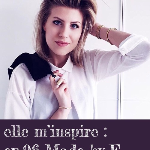 elle m'inspire // ep. 06 : Made by F.