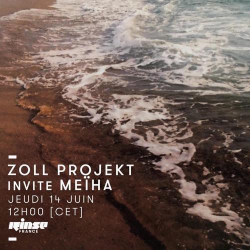 Rinse France | Zoll Projekt invites Meïha | Jun. 14 2018