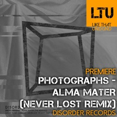 Premiere: photographs - Alma Mater (Never Lost Remix) | Disorder Records