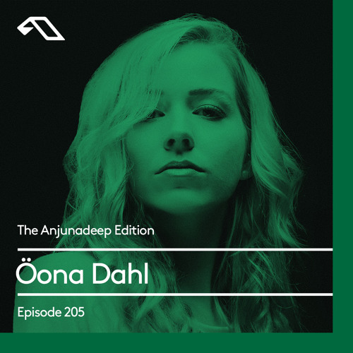 The Anjunadeep Edition 205 with Öona Dahl