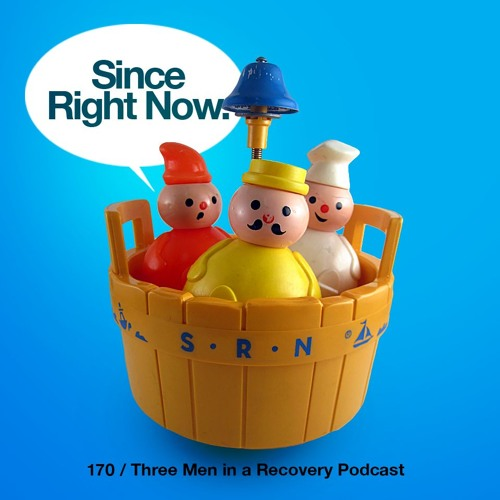 170 : Three Men in a Recovery Podcast