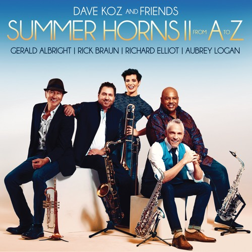 Dave Koz & Friends : Summer Horns II From A To Z